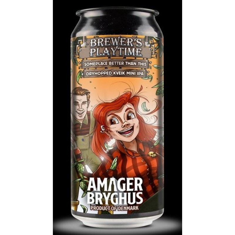 Amager Bryghus, Brewers Playtime - Someplace Better Than This